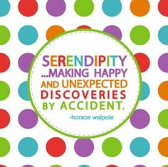 Could use quite a few serendipity moments NOW!