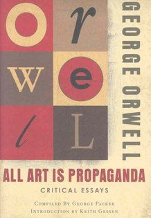 All Art Is Propaganda. A critical essay from George Orwell about the intersection of art and propaganda.