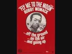 Fly Me To The Moon- Bobby Womack