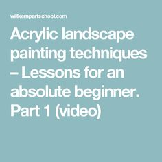 Acrylic landscape painting techniques – Lessons for an absolute beginner. Part 1 (video)