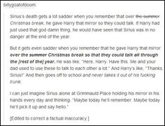 Sirius Black, Harry Potter and the mirror. I will never get over this bit of information. It has constantly bugged me since reading the books.
