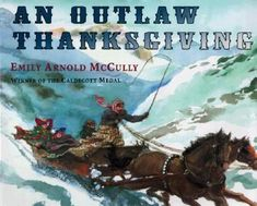 """""""Anyway, I think I'd like Butch Cassidy. They say he's awfully goodhearted. Gives some of what he steals to needy folks. Never killed nobody either."""" An Outlaw Thanksgiving by Emily Arnold McCully (Happy Thanksgiving!)"""