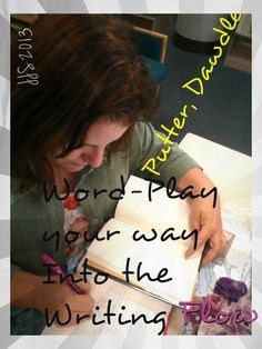 Word Play Your Way Into the Writing Flow: Don't Push Your Words, Play with Your Words!