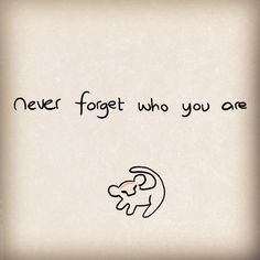 never forget who you are lion king quote - Google Search