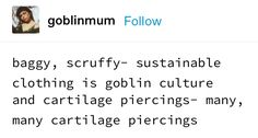i will cut a whole hole in my ear to stack all the shinies Goblin King, Hobgoblin, My Vibe, Gremlins, Tumblr Posts, Tumblr Funny, Puns, Core, Self