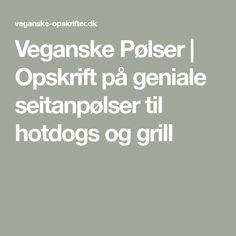 Veganske Pølser | Opskrift på geniale seitanpølser til hotdogs og grill Hotdogs, Seitan, Grill, Math Equations