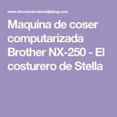Maquina de coser computarizada Brother NX-250 - El costurero de Stella