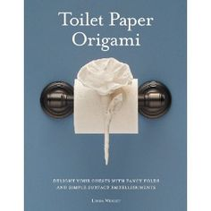 Toilet Paper Origami: Delight Your Guests with Fancy Folds and Simple Surface Embellishments: Amazon.fr: Linda Wright: Livres anglais et étrangers