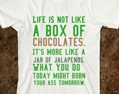 Lif is not like a box of chocolates T-Shirt