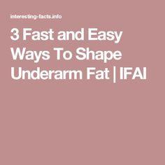 3 Fast and Easy Ways To Shape Underarm Fat | IFAI