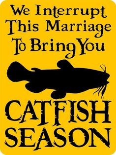 every chance we can! CATFISHING SIGN Aluminum on Etsy. We interrupt this marriage to bring you catfish season. Fishing Times, Fishing 101, Fishing Quotes, Fishing Humor, Gone Fishing, Fishing T Shirts, Kayak Fishing, Best Fishing, Fishing Apparel