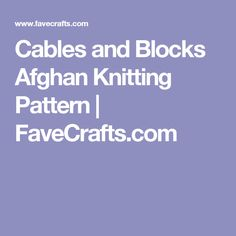 Cables and Blocks Afghan Knitting Pattern | FaveCrafts.com