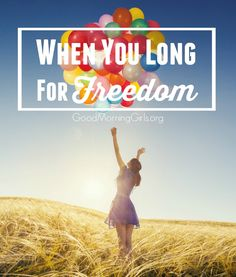 When You Long for Freedom - Do we want God's favor and blessing in our lives?  We must learn to walk in wisdom; and the beginning of wisdom is learning to fear the Lord.  Today I choose freedom: Living within the confines of wisdom; not doing what I want but choosing to do what scripture commands me to do.
