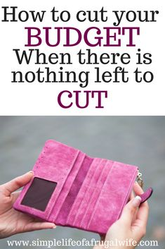 cut your budget, save money, how to cut your budget when there is nothing left to cut.