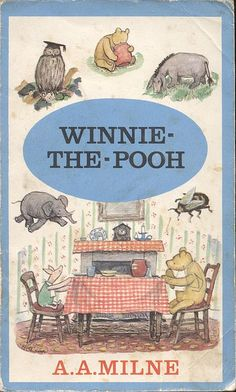 Winnie the Pooh by A. A. Milne. I still have this copy from when I was little