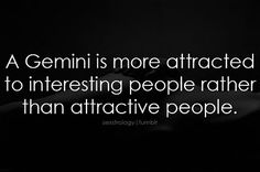 A Gemini is more attracted to interesting people rather than attractive people. A Gemini is more attracted to interesting people rather than attractive people. Gemini Sign, Gemini Love, Gemini Quotes, Gemini Woman, Zodiac Signs Gemini, Gemini And Cancer, Taurus And Gemini, My Zodiac Sign, Zodiac Facts