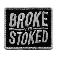 You're broke, but you're stoked. Show the PMA and look rad while you're at it.3.25'' x 2.75''