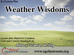 Lesson plan for K-2 grade.  Students learn about weather folklore and how seasons can effect the growth and production of our food.  Follow link for free lesson plan and suggested resources.