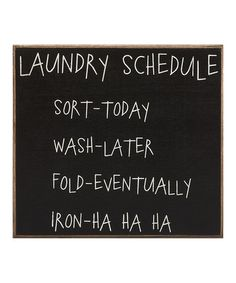Laundry Schedule Sort-Today Wash-Later Fold-Eventually Iron- Ha ha ha