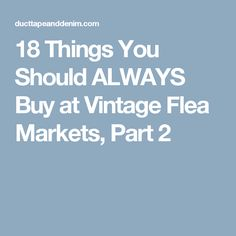 18 Things You Should ALWAYS Buy at Vintage Flea Markets, Part 2