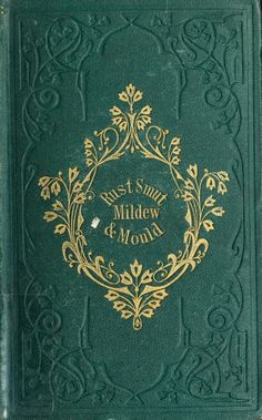 Too pretty of a book for the title ;)   nemfrog - Book cover. _Rust, smut, mildew, & mould_ 1865
