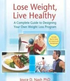Lose Weight Live Healthy: A Complete Guide To Designing Your Own Weight Loss Program PDF