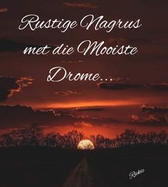 Goeie Nag, Good Night Quotes, Sleep Tight, Day Wishes, Afrikaans, Inspirational Quotes, Blog, Buen Dia, Life Coach Quotes