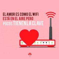 El amor es como el WiFi, está en el aire, pero no todos tienen la clave