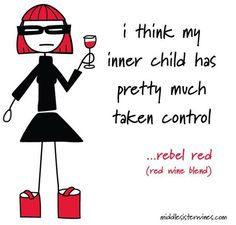 """Rebel Red, Red Blend: """"I think my inner child has pretty much taken control."""""""