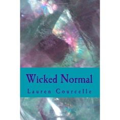 """Let's start with the obvious.  It's my first book.  Yes, it's blatant self-promotion, but you should know about this book.  It's called """"Wicked Normal"""" and it's by Lauren Courcelle.  The intended audience is ages 9+, and it is the first book in a series that will follow the protagonist, Persephone Smith, through middle school, high school, and college.  But in this book, she's in fifth grade, and with special powers like she has, she's definitely not """"wicked normal.""""  Great holiday gift…"""