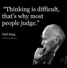 Thinking is difficult that's why most people judge - Carl Jung Wise Quotes, Quotable Quotes, Great Quotes, Words Quotes, Quotes To Live By, Motivational Quotes, Funny Quotes, Inspirational Quotes, Wise Sayings