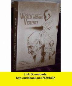 World Without Violence [2nd Edition] (9780967454924) Arun Gandhi , ISBN-10: 0967454921  , ISBN-13: 978-0967454924 ,  , tutorials , pdf , ebook , torrent , downloads , rapidshare , filesonic , hotfile , megaupload , fileserve