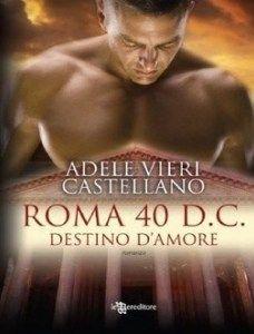 Roma 40 d.C. - Destino d'amore - Adele Vieri Castellano