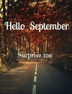 Hello September, surprise me quotes quote autumn fall september autumn pictures autumn 2013 fall 2013
