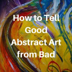 How to Tell Good Abstract Art from Bad #abstractart