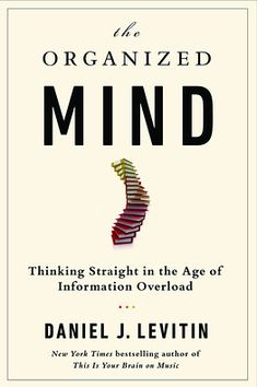 "The Organized Mind : Thinking Straight in the Age of Information Overload by Daniel J. Levitin Daniel J., uses the latest brain science to demonstrate how people with ""organized"" minds. Book Club Books, New Books, Good Books, Books To Read, Reading Lists, Book Lists, Reading Time, Reading Room, Best Books Of 2014"