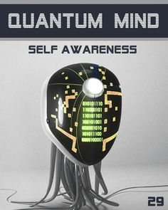 Quantum Mind Self Awareness - The Psychology of the Universe: STEP 29.    The series is for a serious student that cares about LIFE and endeavour t...