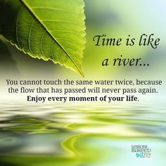 Time is like a river. You cannot touch the same water twice, because the flow that has passed will never pass again. Enjoy every moment of your life. Good Morning Wishes, Good Morning Good Night, Good Morning Quotes, Morning Images, Morning Blessings, Lessons Learned In Life, Life Lessons, River Quotes, Morning Greetings Quotes