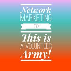 Network Marketing Tip: This is a volunteer army! #networkmarketingtips, #mlm, #topearner #kathleendeggelman, #networkmarketingleader, #businessquotes, #entrepreneur #volunteer