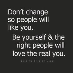 Don't change so people will like you . . . .