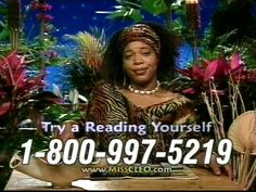 Miss Cleo I think she came out when I was in middle school. But who could forget miss cleo and her wonderful Jamaican accent.