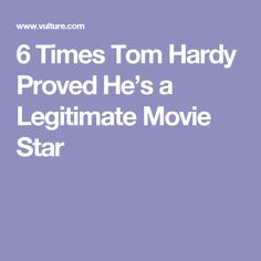 6 Times Tom Hardy Proved He's a Legitimate Movie Star