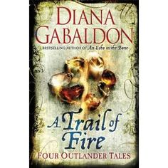 A Trail of Fire by Diana Gabaldon - Released in the UK on 8th November 2013