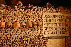 the catacombs of Paris, I can't wait to explore these underground tombs.