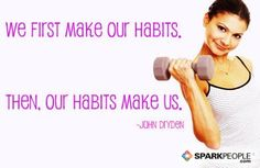 We first make our habits. Then, our habits make us.