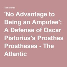 'No Advantage to Being an Amputee': A Defense of Oscar Pistorius's Prostheses - The Atlantic
