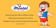 Reward your kid with something he loves.. What about rewarding him with an mental ice cream cone for his good behaviors today. For More : http://www.mental.net.in/