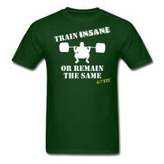TRAIN INSANE · $19.99 · This is the men's style, women's is available also. Multiple shirt styles as well as multiple colors to choose from. Grab yours today! :)