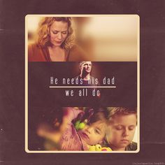"""He needs his dad, we all do."""