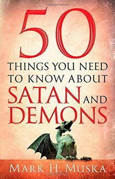 50 Things You Need to Know About Satan and Demons by Mark H. Muska